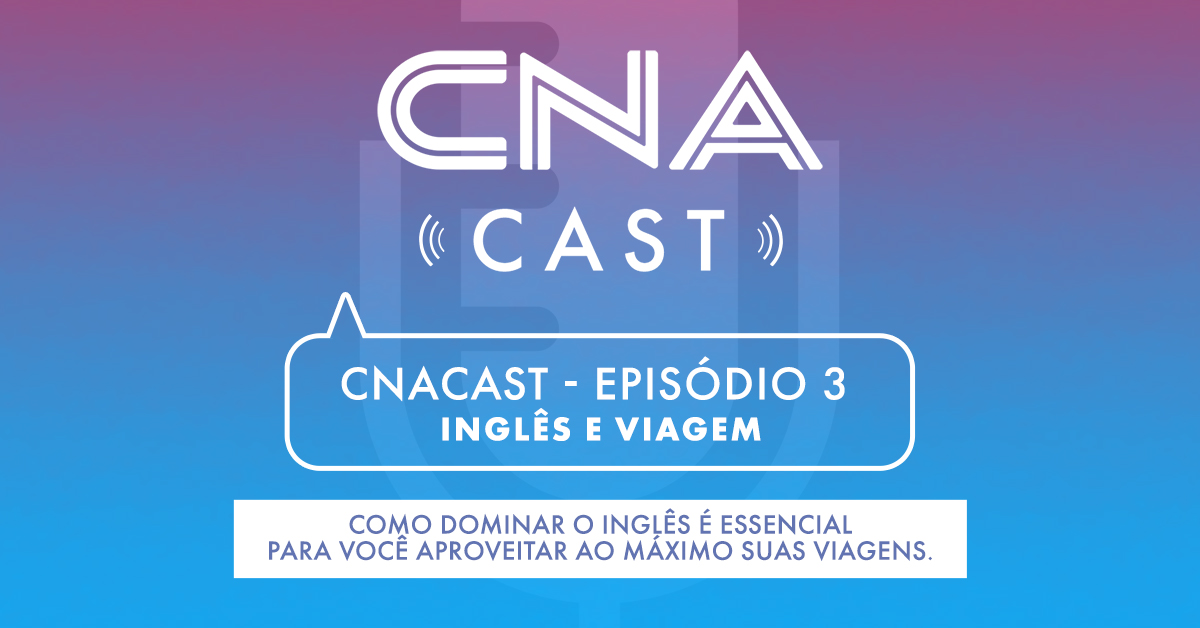 Novo podcast do CNA mostra como o inglês abre as portas para o mundo